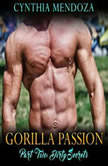 Gorilla Passion: Part Two - Dirty Secrets (Shifter Romance, Paranormal Shapeshifter, Gorilla Shifter), Cynthia Mendoza