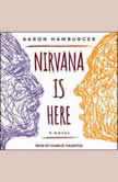 Nirvana is Here A Novel, Aaron Hamburger