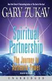 Spiritual Partnership The Journey to Authentic Power, Gary Zukav