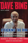 Attacking the Rim My Journey from NBA Legend to Business Leader to Big-City Mayor to Mentor, Dave Bing