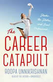 The Career Catapult Shake Up the Status Quo and Boost Your Professional Trajectory, Roopa Unnikrishnan