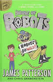 House of Robots: Robots Go Wild!, James Patterson