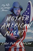 Mother American Night My Life in Crazy Times, John Perry Barlow