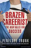 Brazen Careerist The New Rules for Success, Penelope Trunk