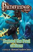 Pathfinder Tales: Beyond the Pool of Stars, Howard Andrew Jones