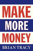 Make More Money, Brian Tracy
