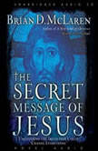 The Secret Message of Jesus Uncovering the Truth that Could Change Everything, Brian McLaren