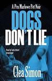 Dogs Dont Lie The Pru Marlowe Pet Noir Series, Book 1, Clea Simon