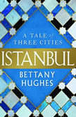 Istanbul A Tale of Three Cities, Bettany Hughes