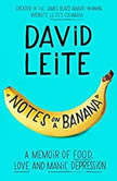 Notes on a Banana A Memoir of Food, Love, and Manic Depression, David Leite