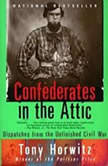 Confederates in the Attic Dispatches from the Unfinished Civil War, Tony Horwitz