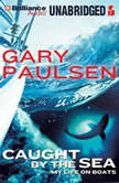 Caught by the Sea My Life on Boats, Gary Paulsen