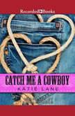 Catch Me a Cowboy, Katie Lane