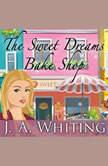 The Sweet Dreams Bake Shop, J. A. Whiting