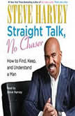 Straight Talk, No Chaser How to Find, Keep, and Understand a Man, Steve Harvey