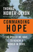 Commanding Hope The Power We Have to Renew a World in Peril, Thomas Homer-Dixon
