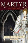 Martyr An Elizabethan Thriller, Rory Clements