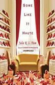 Some Like It Haute, Julie K. L. Dam