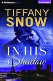 In His Shadow, Tiffany Snow