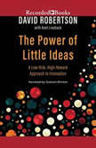 The Power of Little Ideas A Low-Risk, High-Reward Approach to Innovation, David Robertson