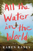 All the Water in the World A Novel, Karen Raney