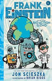 Frank Einstein and the Bio-Action Gizmo Book Five, Jon Scieszka