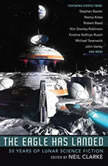 The Eagle Has Landed 50 Years of Lunar Science Fiction, Neil Clarke