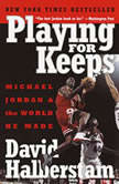 Playing for Keeps Michael Jordan and the World He Made, David Halberstam