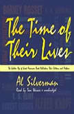 The Time of Their Lives The Golden Age of Great American Book Publishers, Their Editors and Authors, Al Silverman