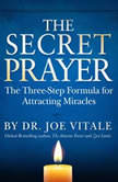 The Secret Prayer The Three-Step Formula for Attracting Miracles, Joe Vitale