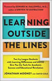 Learning Outside The Lines Two Ivy League Students With Learning Disabilities And Adhd Give You The Tools For Academic Success and Educational Revolution, Jonathan Mooney