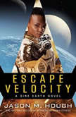 Escape Velocity Book Two of The Dire Earth Duology, Jason M. Hough