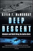 Deep Descent Adventure and Death Diving the Andrea Doria, Kevin F. McMurray