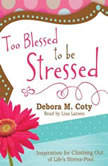 Too Blessed to Be Stressed Inspiration for Climbing Out of Life's Stress-Pool, Debora M. Coty