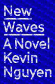 New Waves A Novel, Kevin Nguyen