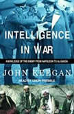 Intelligence in War Knowledge of the Enemy from Napoleon to Al-Qaeda, John Keegan