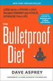 The Bulletproof Diet Lose up to a Pound a Day, Reclaim Your Energy and Focus, and Upgrade Your Life, Dave Asprey