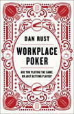 Workplace Poker Are You Playing the Game, or Just Getting Played?, Dan Rust