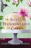 The Secret to Hummingbird Cake, Celeste Fletcher McHale
