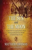The Sun and the Moon The Remarkable True Account of Hoaxers, Showmen, Dueling Journalists, and Lunar ManBats in Nineteenthcentury New York, Matthew Goodman