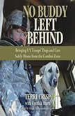 No Buddy Left Behind Bringing US Troops Dogs and Cats Safely Home from the Combat Zone, Terri Crisp, with Cynthia Hurn