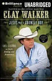 Jesus Was a Country Boy Life Lessons on Faith, Fishing, and Forgiveness, Clay Walker
