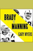 Brady vs. Manning The Untold Story of the Rivalry that Transformed the NFL, Gary Myers