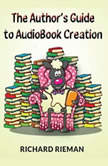 The Author's Guide to AudioBook Creation, Richard Rieman