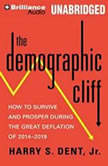 The Demographic Cliff How to Survive and Prosper During the Great Deflation of 2014-2019, Harry S. Dent, Jr.