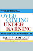 Overcoming Underearning A Five-Step Plan to a Richer Life, Barbara Stanny