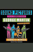 Sound Pictures The Life of Beatles Producer George Martin, The Later Years, 1966–2016, Kenneth Womack