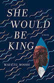 She Would Be King, Wayetu Moore