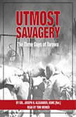 Utmost Savagery The Three Days of Tarawa, ColonelJoseph H. Alexander, United States Marine Corps (Ret.)