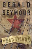 Dead Ground, Gerald Seymour